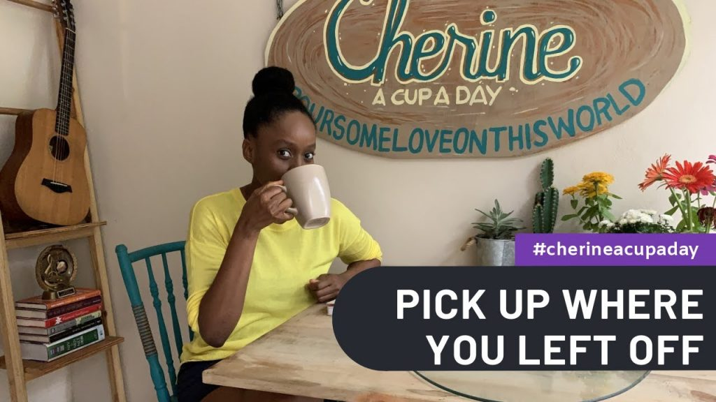 Pick Up Where You Left Off |  A Cup A Day with Cherine Anderson  #cherineacupaday